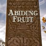 Abiding Fruit