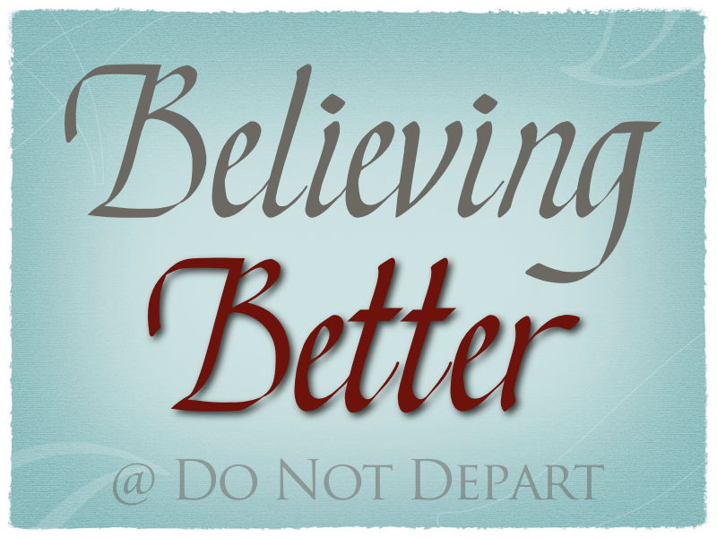 http://donotdepart.com/wp-content/uploads/2011/12/Believing-Better.001.jpg