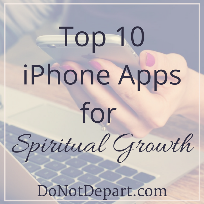Top 10 iPhone Apps for Spiritual Growth -- Read more at DoNotDepart.com