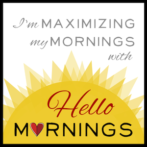 Maximize Your Mornings - HelloMornings