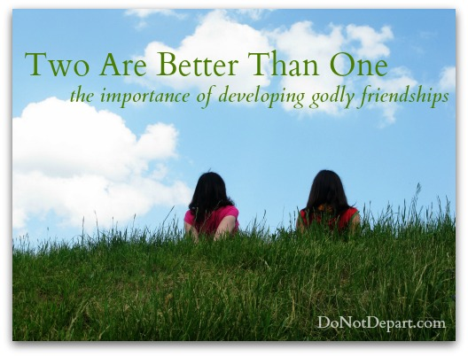 Two Are Better Than One – The Importance of Developing Godly Friendships {created for community}