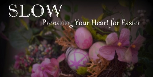 SLOW: Preparing Your Heart for Easter