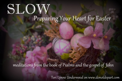 preparing your heart for Easter by Teri Lynne Underwood www.donotdepart.com