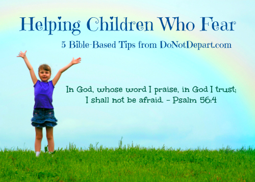 Helping Children Who Fear: 5 Bible-Based Tips - DoNotDepart.com