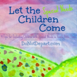 4 Tips for Including Children with Special Needs in Family Bible Time via Do Not Depart