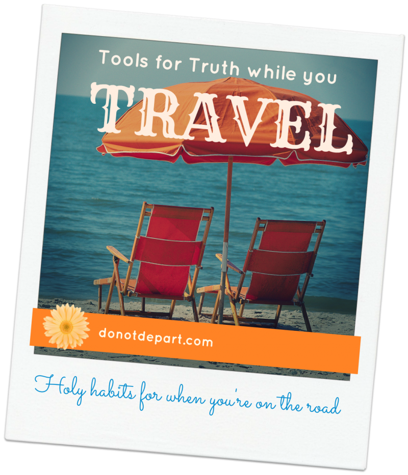 Bible Study Tools for Truth While You TRAVEL Holy habits