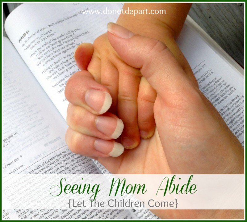 See Mom Abide {a Let The Children Come guest post on Do Not Depart}