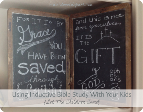 Using Inductive Bible Study With Your Kids {Let The Children Come} via Do Not Depart