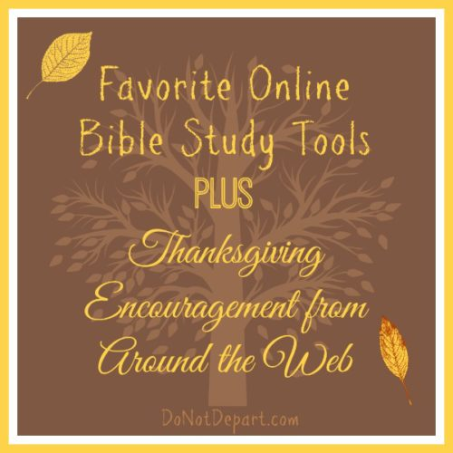 Favorite Online Bible Study Tools plus Thanksgiving Encouragement {via DoNotDepart.com}