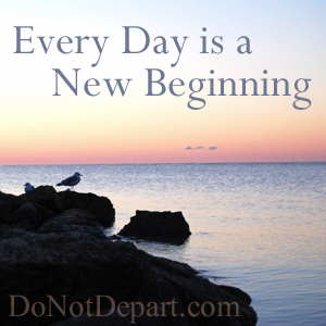 Every Day is a New Beginning - DoNotDepart.com