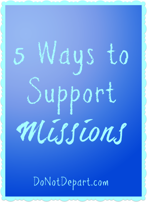 5 Ways to Support Missions {DoNotDepart.com}