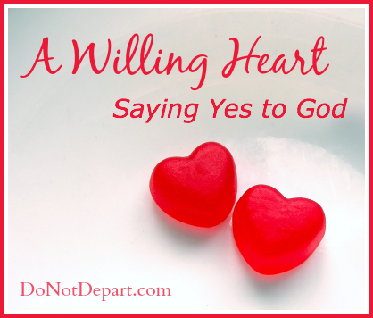 A Willing Heart (saying yes to God) - donotdepart.com