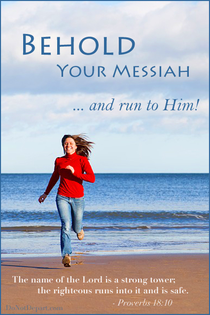 Behold Your Messiah - Run to Him! {donotdepart.com}