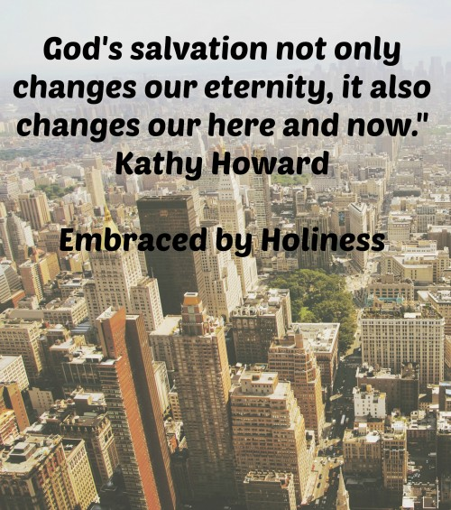 """God's salvation not only changes our eternity, it also changes our here and now."""