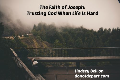 The Faith of Joseph: Trusting God When Life Is Hard