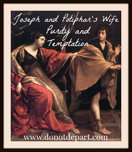 Joseph and Potiphar's Wife - Purity and Temptation at www.donotdepart.com