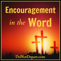 Encouragement in the Word from DoNotDepart.com