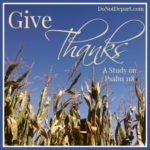 Give Thanks {A Study on Psalm 118 at DoNotDepart.com this month}