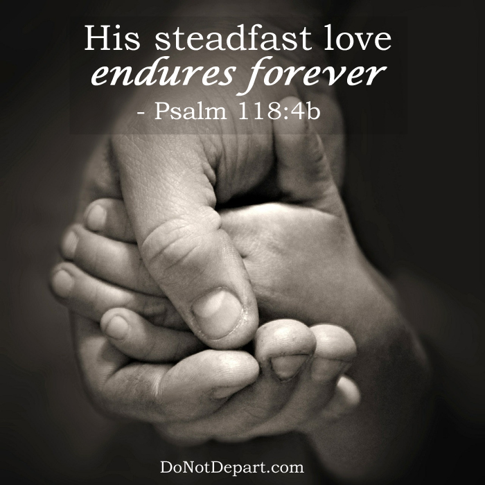 His Steadfast Love Endures Forever (Psalm 118:4b)