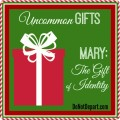 Mary: The Gift of Identity