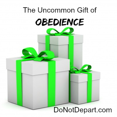 The Uncommon Gift of Obedience- Do Not Depart
