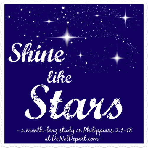 Shine Like Stars (a month-long series on Philippians 2:1-18 at DoNotDepart.com}