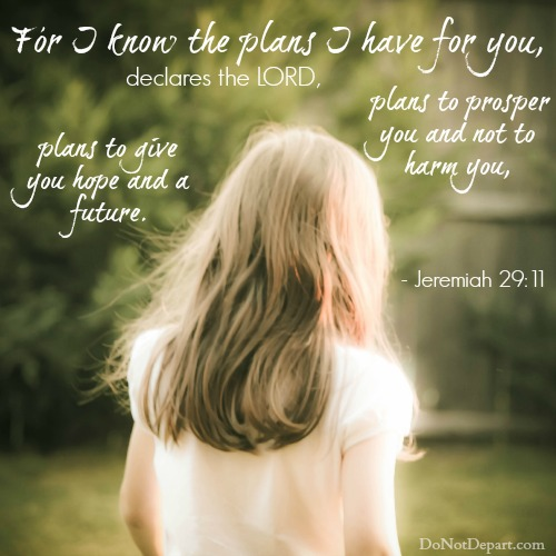 Jeremiah 29:11. Visit DoNotDepart.com for more shareable scripture graphics! #SpreadTheWord