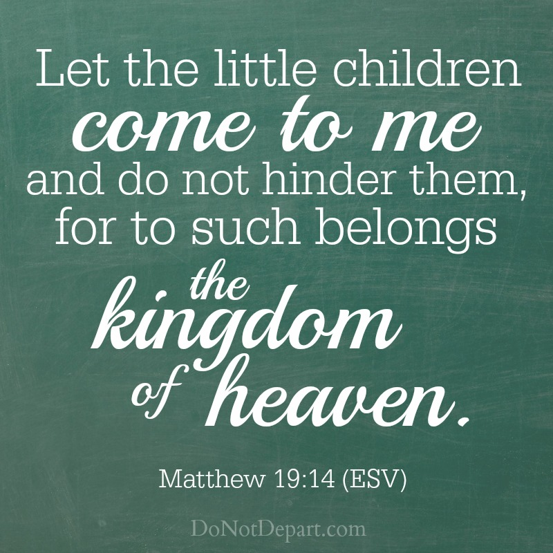 Matthew 19:14  Visit DoNotDepart.com for more shareable scripture graphics! #SpreadTheWord