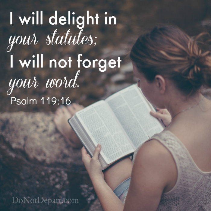 (Psalm 119:16) Visit Do Not Depart for more shareable scripture graphics! #SpreadTheWord