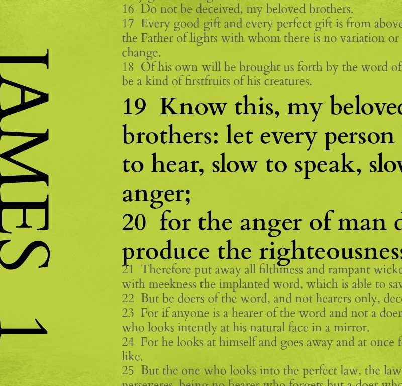 Begin again with these verses – James 1:19-20 {Memory verse}