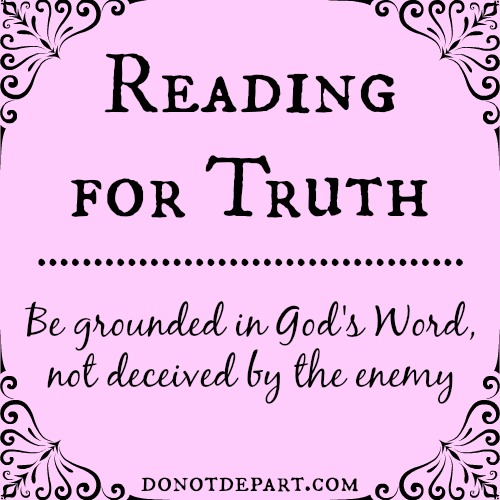 Reading for Truth - one reason to Abide in God's Word at donotdepart.com