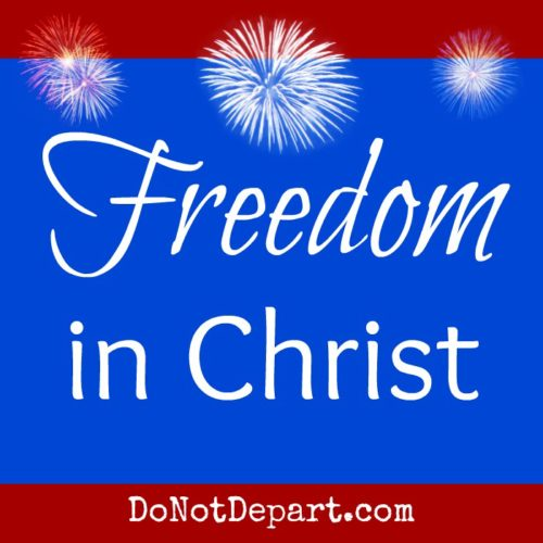 Freedom in Christ, read more at DoNotDepart.com