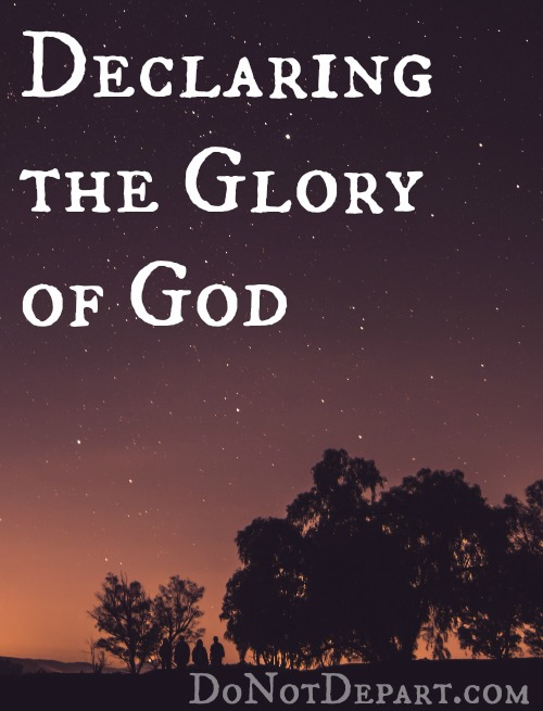 Declaring the Glory of God, a post in a Psalm 19 Study at DoNotDepart.com