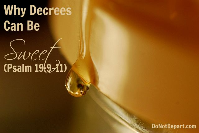 Why Decrees Can Be Sweet (Psalm 19:9-11) - DoNotDepart.com