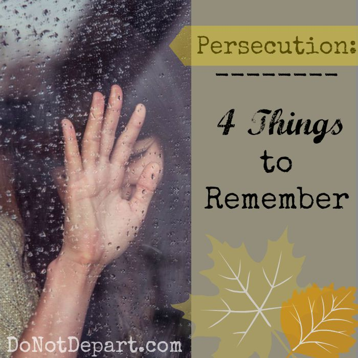 Persecution: 4 Things to Remember... Read more at DoNotDepart.com