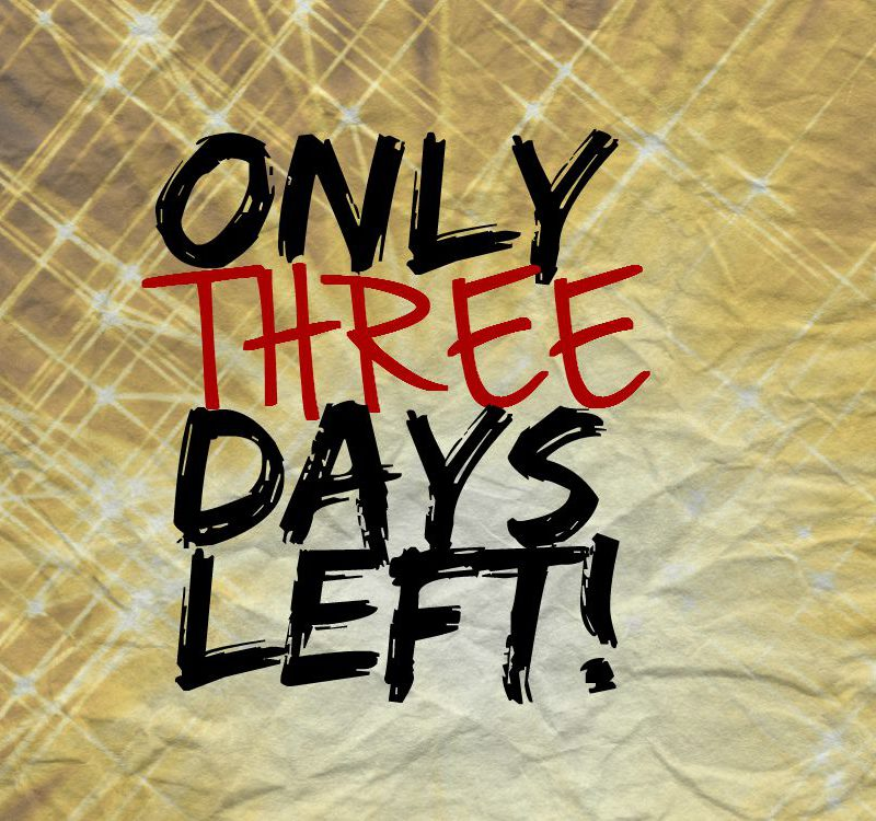 Only three days left!