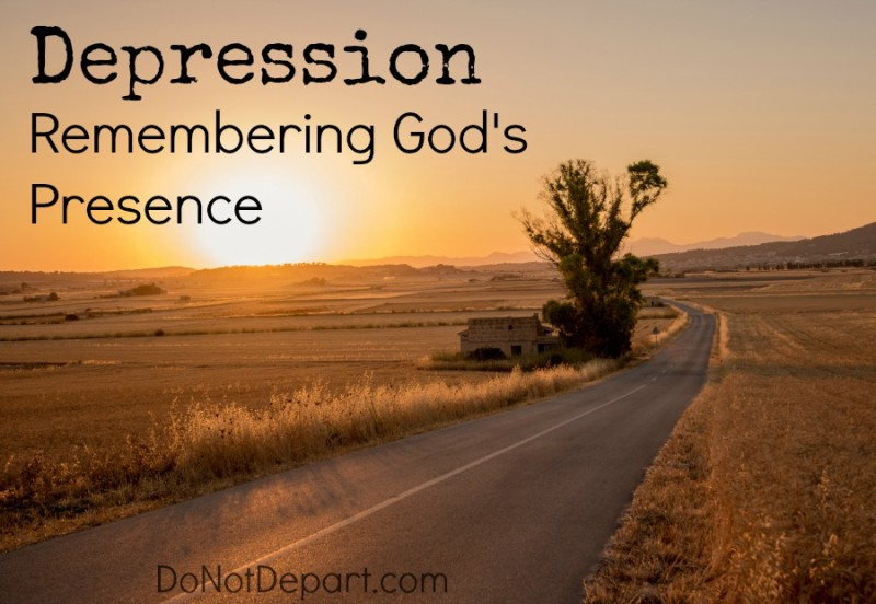 Depression and Biblical Truths to Hang on to... Remembering God's Presence. Read more at DoNotDepart.com