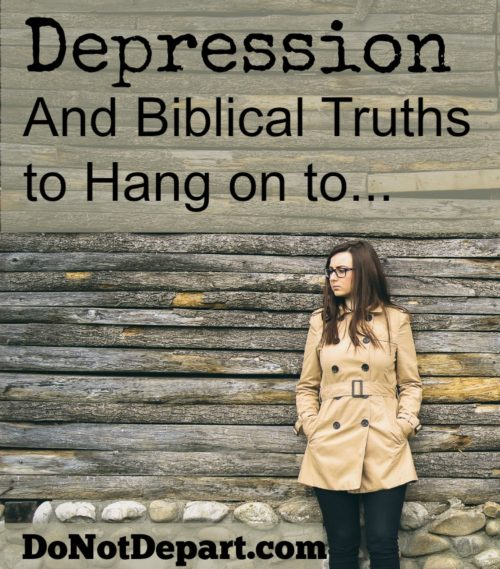 Depression and Biblical Truths to Hang on to... for help and encouragement read more at DoNotDepart.com