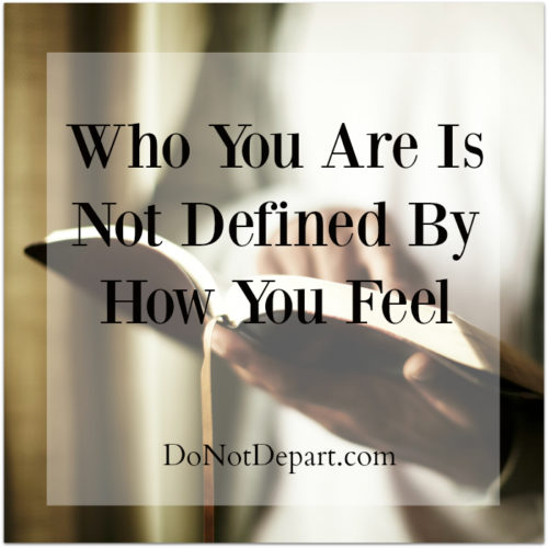 Who you are is not defined by how you feel. Understand the truth about who you are in Christ. #DepressionTruths