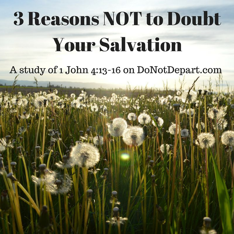 3 reasons we don't need to doubt our salvation - Do Not Depart