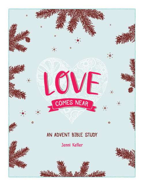Loves Comes Near - An Advent study by Jenni Keller, for you and your family. Find out more at DoNotDepart.com