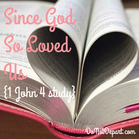Since God Loved Us {1 John 4 study}