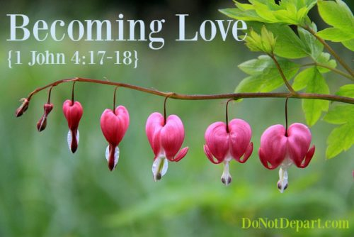 Becoming Love {1 John 4:17-18}