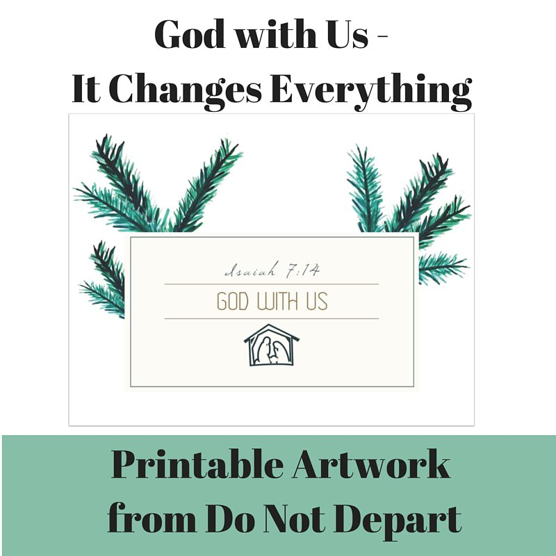 God With Us - It Changes Everything! Plus FREE Printable Artwork from Do Not Depart