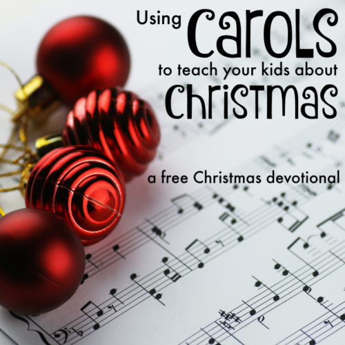 Using Carols to Teach Your Kids about Christmas (A Free Christmas Devotional)