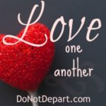 Love One Another - Learning to Love Others As Christ Loves us. How did Christ love? Sacrificially, faithfully, passionately, beneficially, etc... Read more at DoNotDepart.com