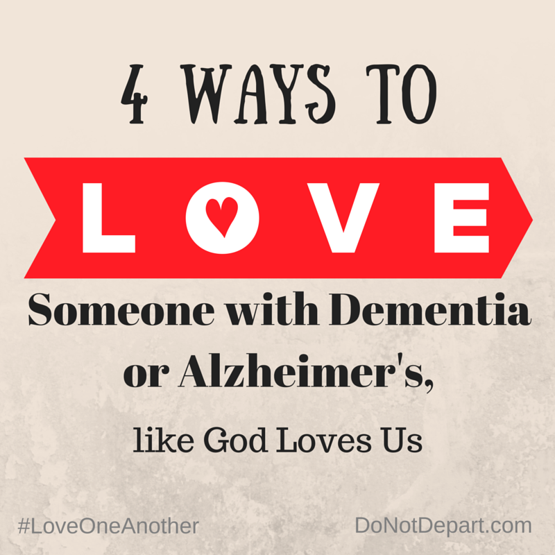 4 ways to love someone with dementia or alzheimers