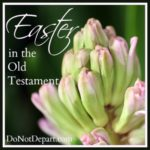 Easter in the Old Testament {DoNotDepart.com}