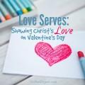 Love Serves: Showing Christ's Love on Valentine's Day