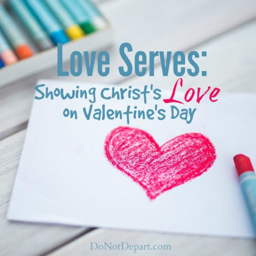 Help your children make this Valentine's Day be about more than cards and chocolate - show Christ's love by serving others.